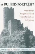 A Ruined Fortress?: Neoliberal Hegemony and Transformation in Europe