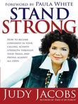 Stand Strong: How to Become Confident in Your Calling, Achieve Strength Through Your Trials, and Prevail Against All Odds