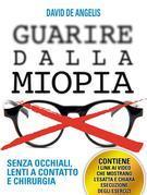 Guarire dalla miopia. senza occhiali, lenti a contatto e chirurgia