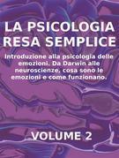 La psicologia resa semplice - vol 2 - introduzione alla psicologia delle emozioni. da darwin alle neuroscienze, cosa sono le emozioni e come funzionano.