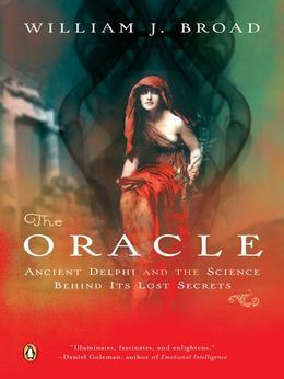 The Oracle: Ancient Delphi and the Science Behind Its Lost Secrets
