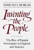 Edmund S. Morgan - Inventing the People: The Rise of Popular Sovereignty in England and America