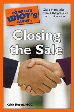 The Complete Idiot's Guide to Closing the Sale