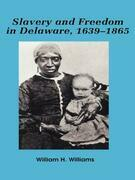 Slavery and freedom in Delaware, 1639-1865