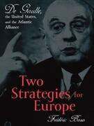 Two Strategies for Europe: De Gaulle, the United States, and the Atlantic Alliance