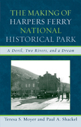 The Making of Harpers Ferry National Historical Park: A Devil, Two Rivers, and a Dream