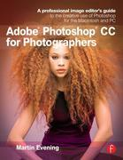 Adobe Photoshop CC for Photographers: A Professional Image Editor's Guide to the Creative Use of Photoshop for the Macintosh and PC