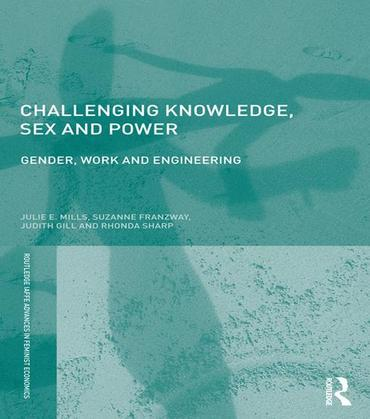 Challenging Knowledge, Sex and Power: Gender, Work and Engineering: Gender, Work and Engineering