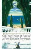 CBT for Those at Risk of a First Episode Psychosis: Evidence-Based Psychotherapy for Those with an 'at Risk Mental State': Evidence-Based Psychotherap