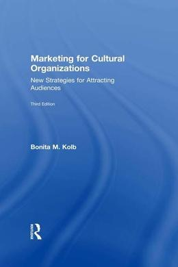 Marketing for Cultural Organizations: New Strategies for Attracting Audiences - third edition