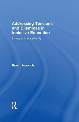 Addressing Dilemmas and Tensions in Inclusive Education: Living with Uncertainty