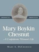 Mary Boykin Chesnut: A Confederate Woman's Life