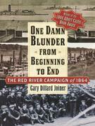 One Damn Blunder from Beginning to End: The Red River Campaign of 1864