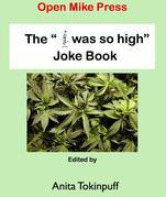 "The ""I Was So High"" Joke Book"