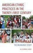American Ethnic Practices in the Twenty-first Century: The Milwaukee Study