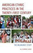 American Ethnic Practices in the Twenty-first Century: The Milwaukee Study