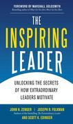 The Inspiring Leader: Unlocking the Secrets of How Extraordinary Leaders Motivate