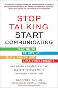 Stop Talking, Start Communicating: Counterintuitive Secrets to Success in Business and in Life, with a foreword by Martha Mendoza