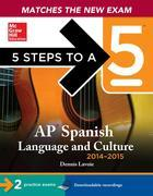 5 Steps to a 5 AP Spanish Language and Culture with Downloadable Recordings 2014-2015 (EBOOK)