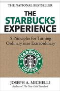 Joseph Michelli - The Starbucks Experience: 5 Principles for Turning Ordinary Into Extraordinary