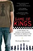 Game of Kings: A Year Among the Oddballs and Geniuses Who Make Up America's Top HighSchool Chess Team