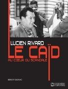 Lucien Rivard Le caïd au coeur du scandale