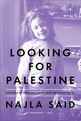 Looking for Palestine: Growing Up Confused in an Arab-American Family