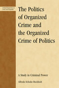 The Politics of Organized Crime and the Organized Crime of Politics: A Study in Criminal Power