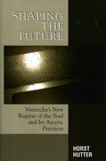 Shaping the Future: Nietzsche's New Regime of the Soul and Its Ascetic Practices