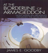 At the Borderline of Armageddon: How American Presidents Managed the Atom Bomb