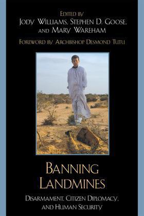 Banning Landmines: Disarmament, Citizen Diplomacy, and Human Security