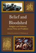 Belief and Bloodshed: Religion and Violence across Time and Tradition
