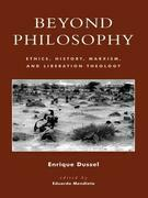 Beyond Philosophy: Ethics, History, Marxism, and Liberation Theology