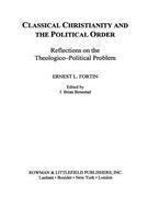 Classical Christianity and the Political Order: Reflections on the Theologico-Political Problem