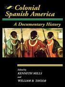 Colonial Spanish America: A Documentary History