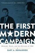 The First Modern Campaign: Kennedy, Nixon, and the Election of 1960