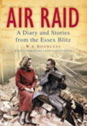 Air Raid: A Diary and Stories from the Essex Blitz; With a Foreword from Lord Tebbit