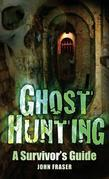 Ghost Hunting: A Survivor's Guide