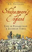 Shakespeare's England: Life in Elizabethan & Jacobean Times