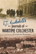 E J Rudsdale's Journals of Wartime Colchester