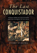 The Last Conquistador: Mansio Serra De Lequizamon and the Conquest of the Incas