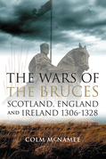 The Wars of the Bruces: Scotland, England and Ireland 1306 - 1328