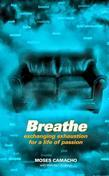 Breathe: Exchanging Exhaustion for a Life of Passion