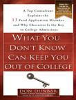 What You Don't Know Can Keep You Out of College: A Top Consultant Explains the 13 Fatal Application Mistakesand Why Character Isthe Key to College Adm