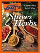 The Complete Idiot's Guide to Spices and Herbs