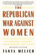 The Republican War Against Women: An Insider's Report from Behind the Lines