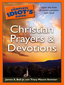 The Complete Idiot's Guide to Christian Prayers &amp; Devotions