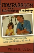 Compassion as a Subversive Activity: Illness, Community, and the Gospel of Mark