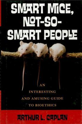 Smart Mice, Not So Smart People: An Interesting and Amusing Guide to Bioethics