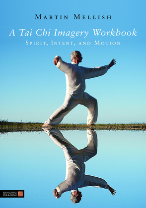 A Tai Chi Imagery Workbook: Spirit, Intent, and Motion